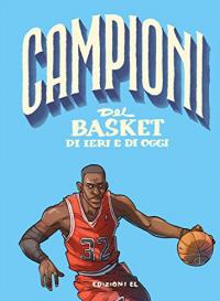 Campioni del basket di ieri e oggi