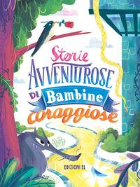 Storie avventurose di bambine coraggiose