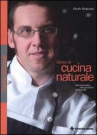 Corso di cucina naturale : sperimentare divertendosi ai fornelli / Paolo Pancotti