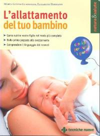 L'allattamento del tuo bambino : come nutrire vostro figlio nel modo più completo, dalla prima poppata allo svezzamento, comprendere il linguaggio dei neonati / Marta Guoth-Gumberger, Elizabeth Hormann