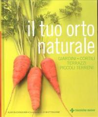 Il tuo orto naturale / Alan Buckingham ; consulenza di Jo Whittingham ; [traduzione dall'inglese di Marzia Sacchi]