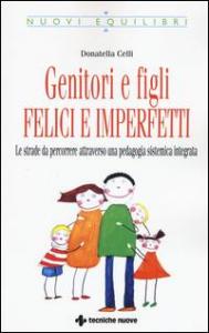 Genitori e figli : felici e imperfetti : le strade da percorrere attraverso una pedagogia sistemica integrata / Donatella Celli