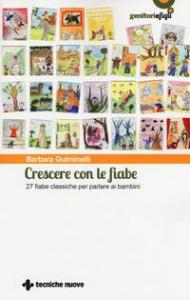 Crescere con le fiabe : 27 fiabe classiche per parlare ai bambini / Barbara Gulminelli