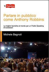 Parlare in pubblico come Antony Robbins