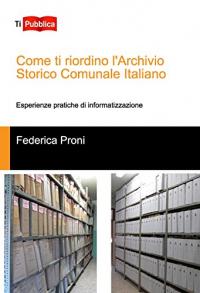 Come ti riordino l'archivio storico comunale italiano