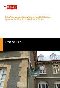 """Dalla """"one person library"""" al servizio bibliotecario locale in un'ottica di condivisione e di rete"""