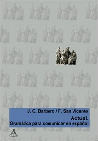 Actual : gramática para comunicar en español / J. C. Barbero, F. San Vicente
