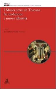 I musei civici in Toscana fra tradizione e nuove identità
