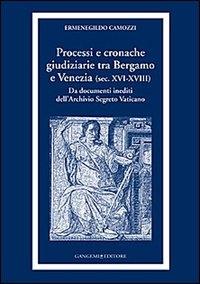 Processi e cronache giudiziarie tra Bergamo e Venezia (sec. 16.-18.)