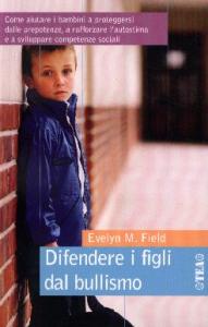 Difendere i figli dal bullismo / Evelyn M. Field