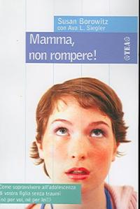 Mamma non rompere! / Susan Borowitz con Ava L. Siegler ; traduzione di Nicoletta Russo Del Santo