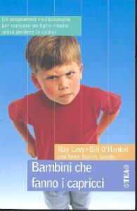 Bambini che fanno i capricci / Ray Levy, Bill O'Hanlon ; con Tyler Norris Goode ; traduzione di Roberta Stabilini