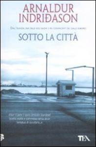 Sotto la città : romanzo / Arnaldur Indridason ; traduzione di Silvia Cosimini