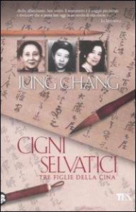 Cigni selvatici : tre figlie della Cina / di Jung Chang