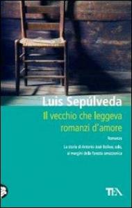 Il vecchio che leggeva romanzi d'amore/ Luis Sepulveda ; traduzione di Ilide Carmignani
