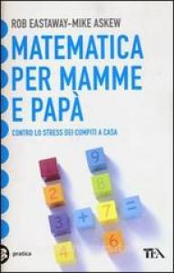 Matematica per mamme e papà / Rob Eastaway, Mike Akew [sic] ; traduzione di Valentina Daniele