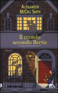 Il mondo secondo Bertie : romanzo / Alexander McCall Smith ; traduzione di Elisa Banfi