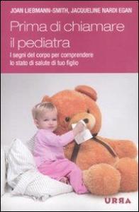 Prima di chiamare il pediatra : i segni del corpo per comprendere lo stato di salute di tuo figlio / Joan Liebmann-Smith, Jacqueline Nardi Egan