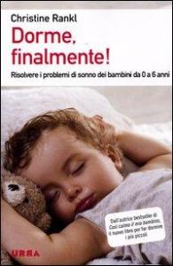 Dorme, finalmente! : risolvere i problemi di sonno nei bambini da 0 a 6 anni / Christine Rankl