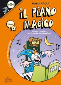 Il piano magico : metodo completo per lo studio del pianoforte / Maria Vacca ; illustrazioni, copertina, grafica e giochi interattivi dell'autrice. 1