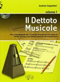 Il Dettato Musicale : per i Licei musicali, per i corsi Pre-Accademici e le classi di Teoria, ritmica e percezione musicale dei Conservatori / Andrea Cappellari. Volume 1