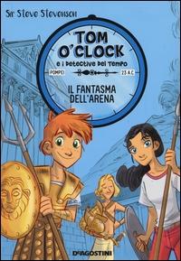 Tom O'Clock e i detective del tempo. 2: Il fantasma dell'arena