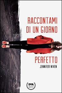 Raccontami di un giorno perfetto / Jennifer Niven ; traduzione di Simona Mambrini