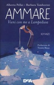 Ammare : vieni con me a Lampedusa / Alberto Pellai, Barbara Tamborini ; prefazione di Viviana Mazza