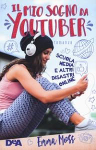 Il mio sogno da youtuber. Scuola media e altri disastri online