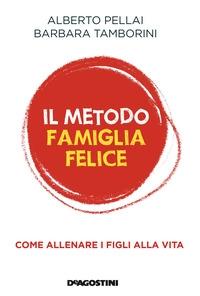 Il metodo famiglia felice : come allenare i figli alla vita / Alberto Pellai, Barbara Tamborini