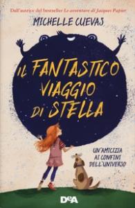 Il fantastico viaggio di Stella / Michelle Cuevas ; traduzione di Tania Spagnoli