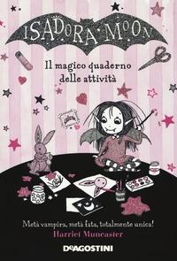 Isadora Moon. Il magico quaderno delle attività / [Harriet Muncaster ; traduzione dall'inglese di Valentina Cambi]