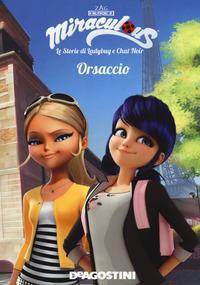 Miraculous: le storie di Ladybug e Chat Noir. 7, Orsaccio