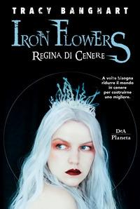 Iron Flowers. [2]: Regina di cenere