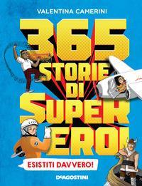 365 storie di super eroi esistiti davvero!