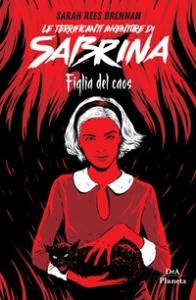 Le terrificanti avventure di Sabrina. [2]: Figlia del caos