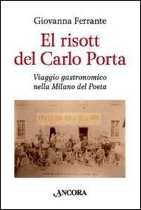 El risott del Carlo Porta : viaggio gastronomico nella Milano del poeta / Giovanna Ferrante