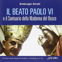 Il beato Paolo 6. e il Santuario della Madonna del Bosco