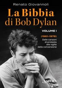 La Bibbia di Bob Dylan. Volume 1: Dalle canzoni di protesta alla vigilia della conversione (1961-1978)