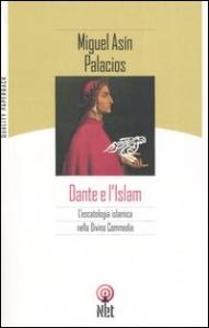 Dante e l'Islam / Miguel Asín Palacios ; introduzione di Carlo Ossola ; traduzione di Roberto Rossi Testa e Younis Tawfik