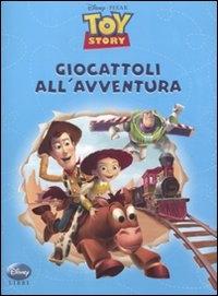 Toy story. Giocattoli all'avventura