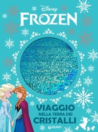 Frozen. Viaggio nella terra dei cristalli