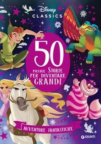 50 piccole storie per diventare grandi. Avventure fantastiche