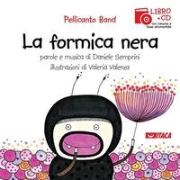 La formica nera / Pellicano Band ; parole e musica di Daniele Semprini ; illustrazioni di Valeria Valenza