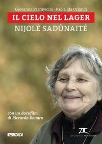 Il cielo nel lager : Nijole Sadunaite / Giovanna Parravicini, Paola Ida Orlandi ; [con un docufilm di Riccardo Denaro]