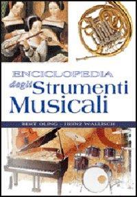 Enciclopedia degli strumenti musicali : guida completa agli strumenti musicali di tutto il mondo / Bert Oling, Heinz Wallisch