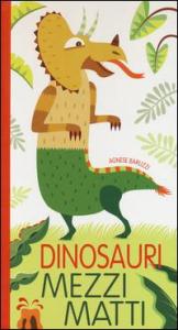 Dinosauri mezzi matti