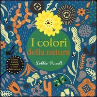 I colori della natura / Debbie Powell ; [testi Katie Cotton]