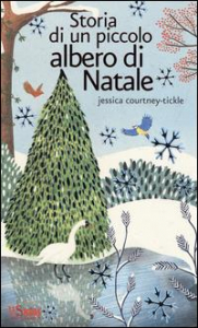 Storia di un piccolo albero di Natale / Jessica Courtney Tickle
