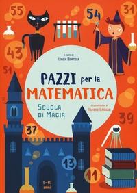 Pazzi per la matematica. Scuola di magia